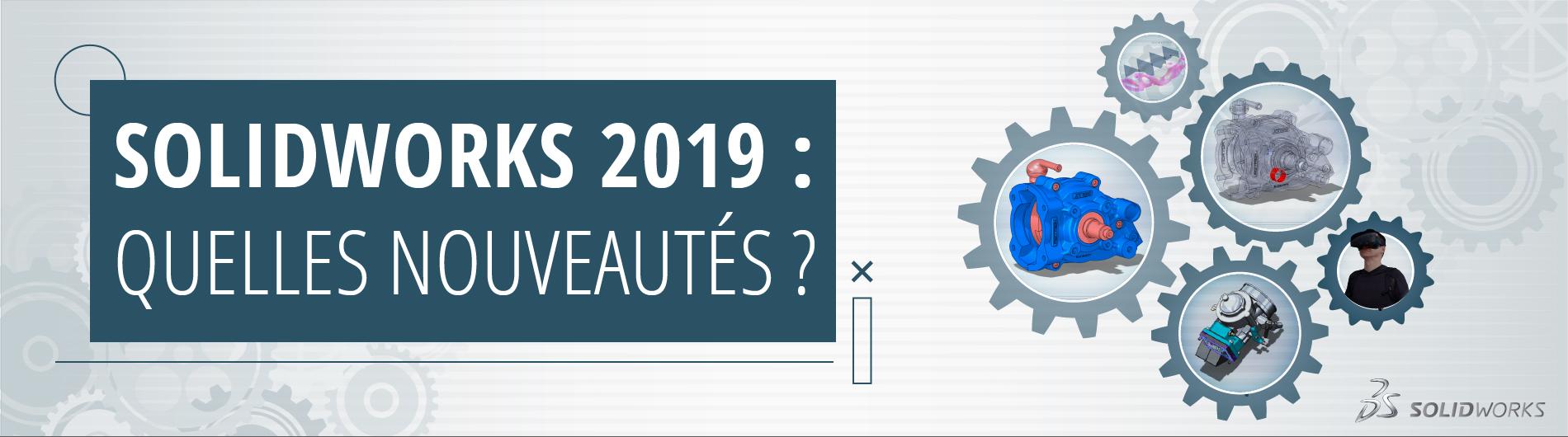 SOLIDWORKS 2019 : LE TOP DES NOUVEAUTÉS