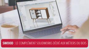 SWOOD : Le complément SolidWorks dédié aux métiers du bois.