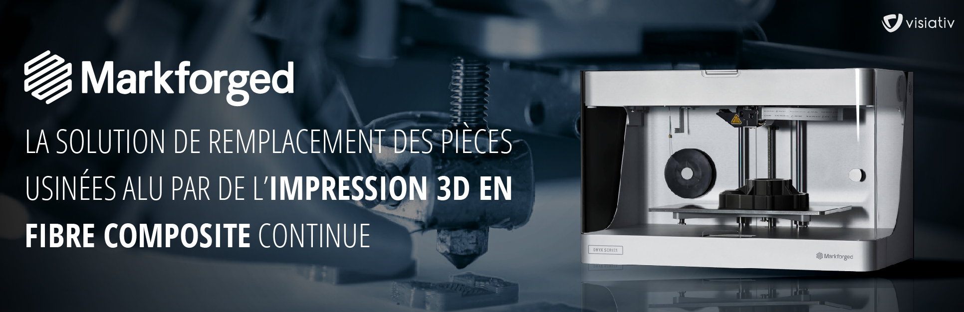 MARKFORGED, LA SOLUTION D'IMPRESSION 3D INDUSTRIELLE INNOVANTE