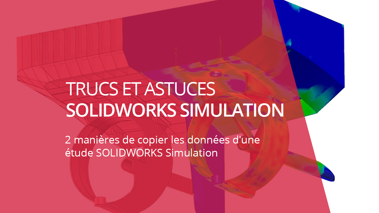 visuel copier les données d'une étude solidworks simulation